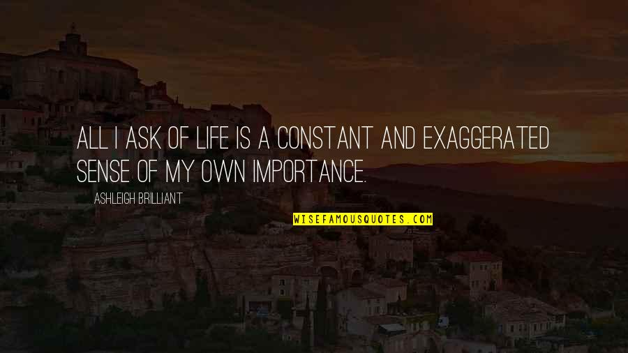 My Constant Quotes By Ashleigh Brilliant: All I ask of Life is a constant