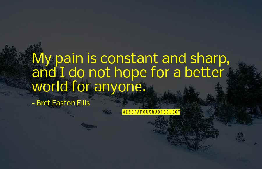 My Constant Quotes By Bret Easton Ellis: My pain is constant and sharp, and I