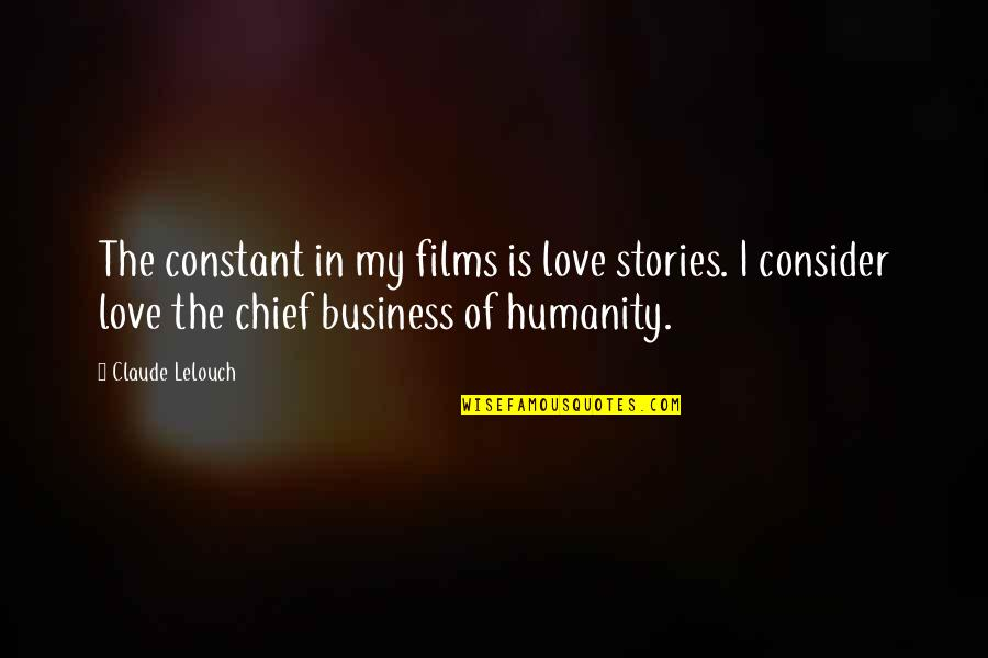My Constant Quotes By Claude Lelouch: The constant in my films is love stories.