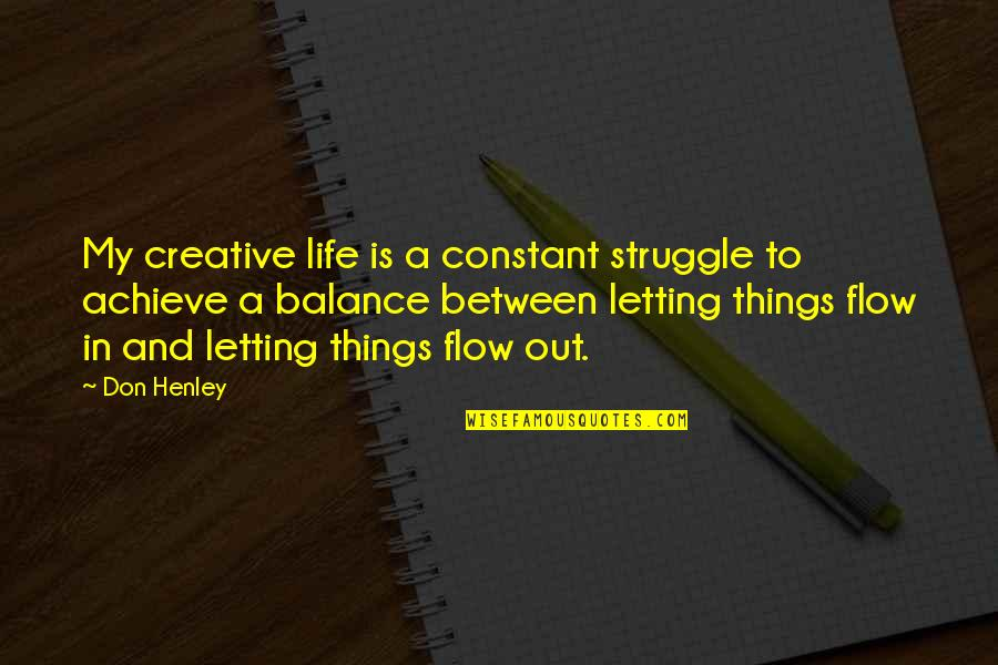 My Constant Quotes By Don Henley: My creative life is a constant struggle to