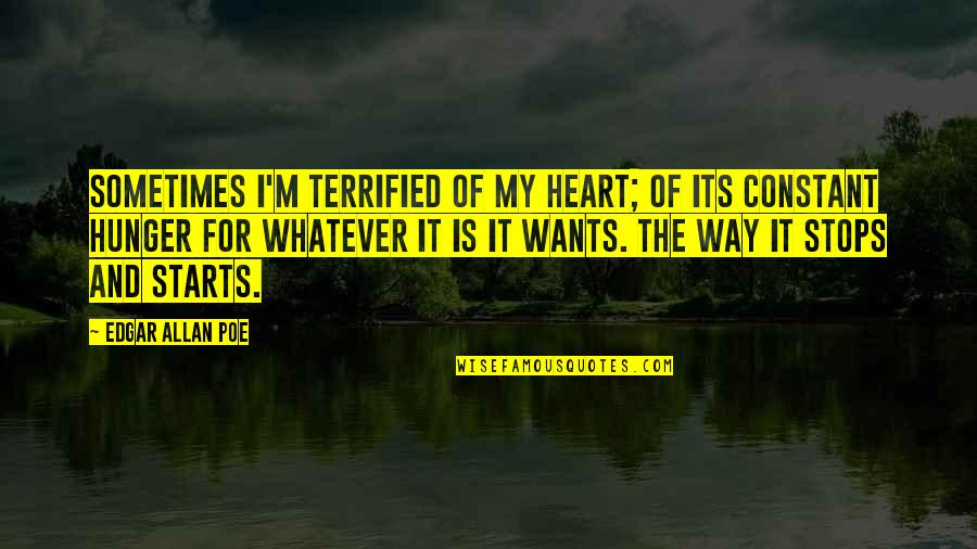 My Constant Quotes By Edgar Allan Poe: Sometimes I'm terrified of my heart; of its