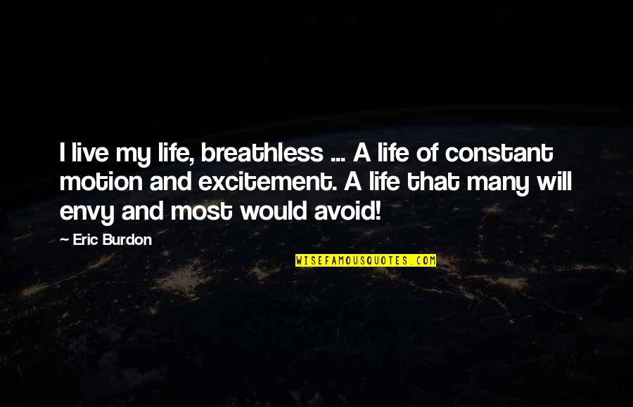 My Constant Quotes By Eric Burdon: I live my life, breathless ... A life
