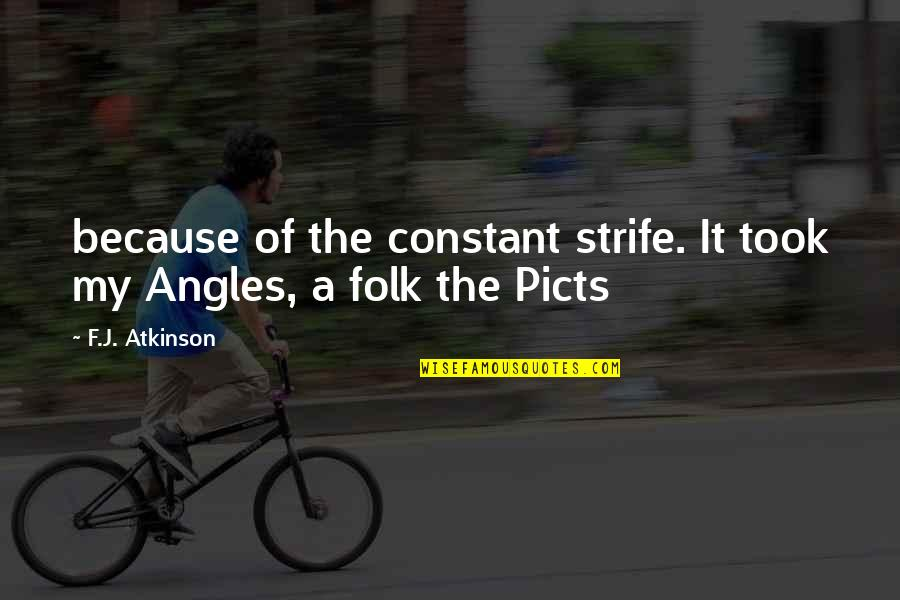 My Constant Quotes By F.J. Atkinson: because of the constant strife. It took my
