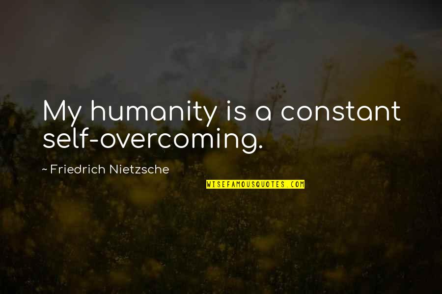 My Constant Quotes By Friedrich Nietzsche: My humanity is a constant self-overcoming.