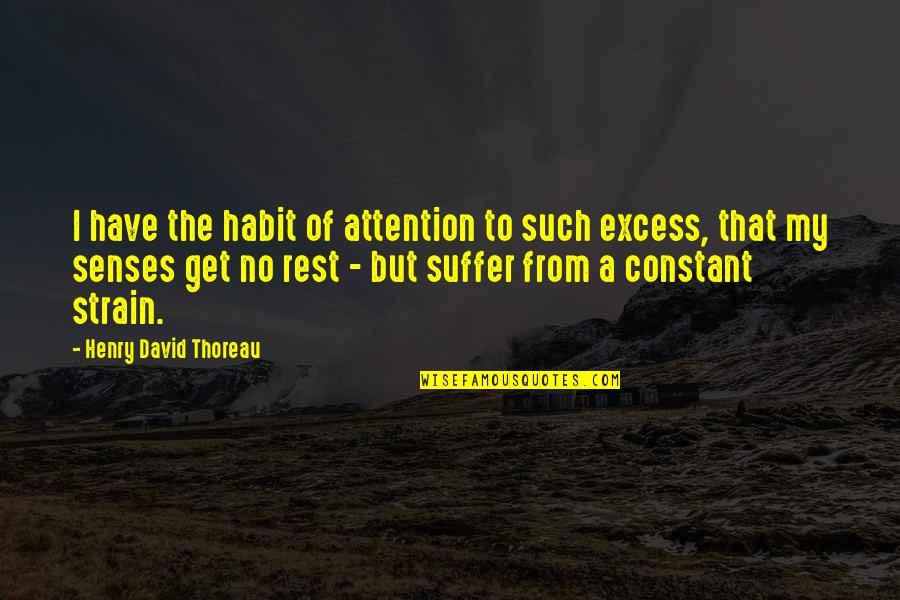 My Constant Quotes By Henry David Thoreau: I have the habit of attention to such