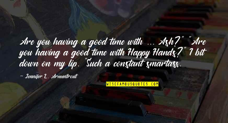 My Constant Quotes By Jennifer L. Armentrout: Are you having a good time with ...