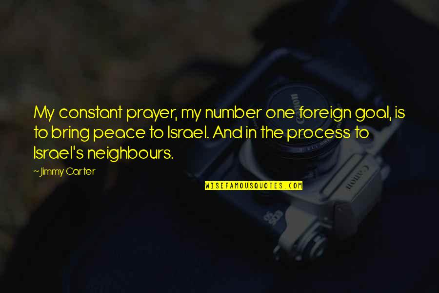 My Constant Quotes By Jimmy Carter: My constant prayer, my number one foreign goal,