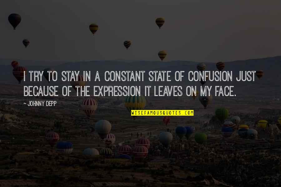 My Constant Quotes By Johnny Depp: I try to stay in a constant state