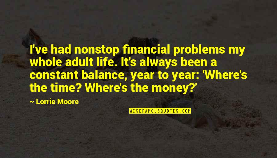 My Constant Quotes By Lorrie Moore: I've had nonstop financial problems my whole adult