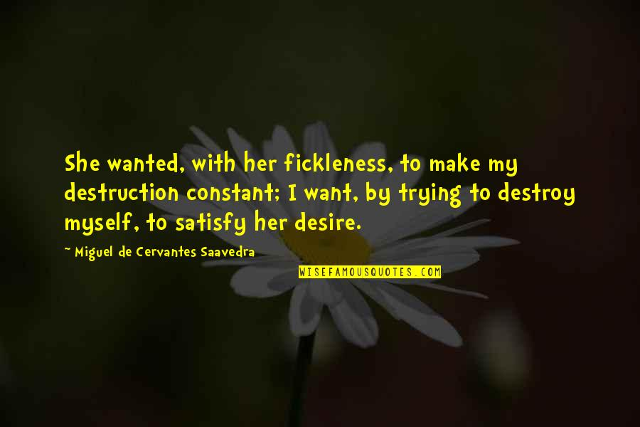 My Constant Quotes By Miguel De Cervantes Saavedra: She wanted, with her fickleness, to make my