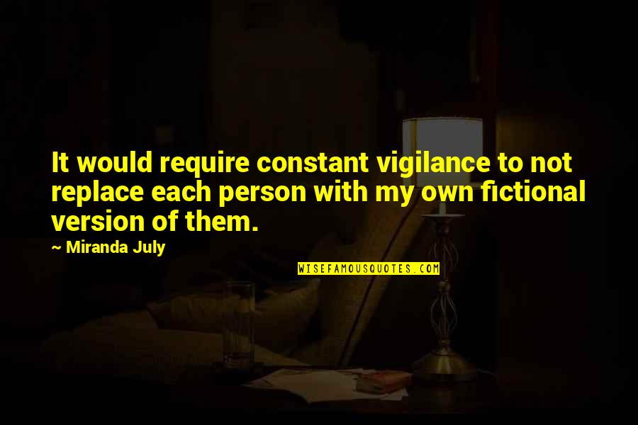 My Constant Quotes By Miranda July: It would require constant vigilance to not replace