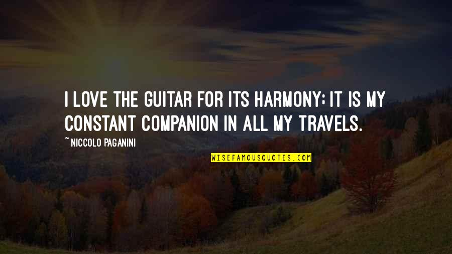 My Constant Quotes By Niccolo Paganini: I love the guitar for its harmony; it