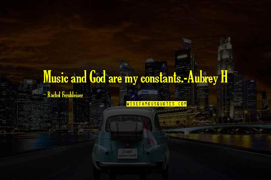 My Constant Quotes By Rachel Fershleiser: Music and God are my constants.-Aubrey H