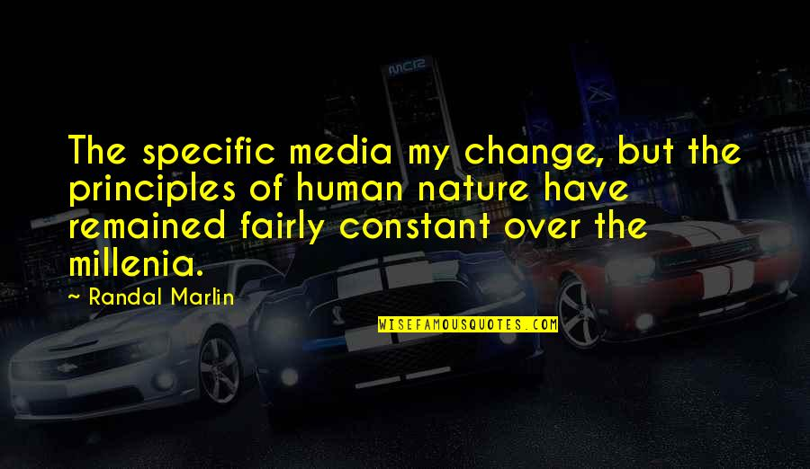 My Constant Quotes By Randal Marlin: The specific media my change, but the principles