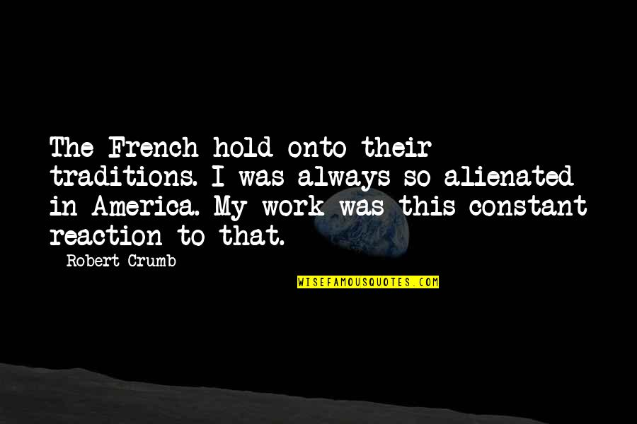 My Constant Quotes By Robert Crumb: The French hold onto their traditions. I was
