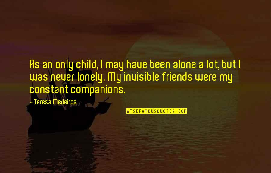 My Constant Quotes By Teresa Medeiros: As an only child, I may have been