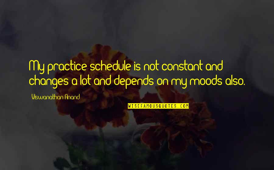 My Constant Quotes By Viswanathan Anand: My practice schedule is not constant and changes