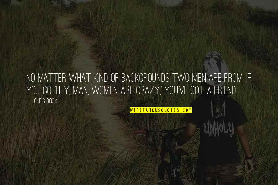 My Crazy Best Friend Quotes By Chris Rock: No matter what kind of backgrounds two men