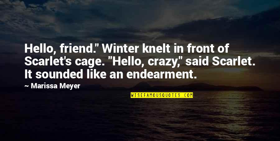 "My Crazy Best Friend Quotes By Marissa Meyer: Hello, friend."" Winter knelt in front of Scarlet's"
