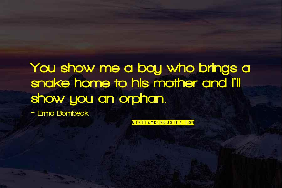 My Cute Sister Quotes By Erma Bombeck: You show me a boy who brings a