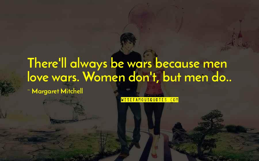 My Cute Sister Quotes By Margaret Mitchell: There'll always be wars because men love wars.