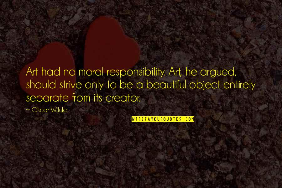 My Cute Sister Quotes By Oscar Wilde: Art had no moral responsibility. Art, he argued,
