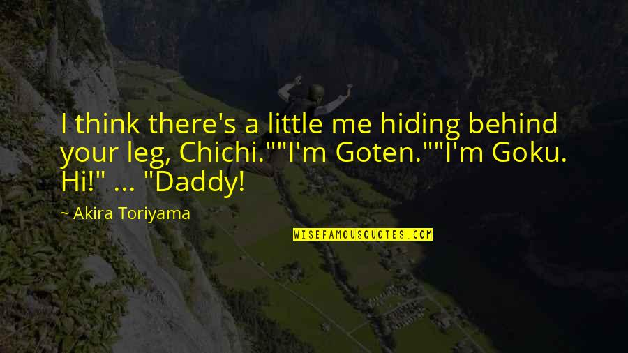 My Cute Son Quotes By Akira Toriyama: I think there's a little me hiding behind