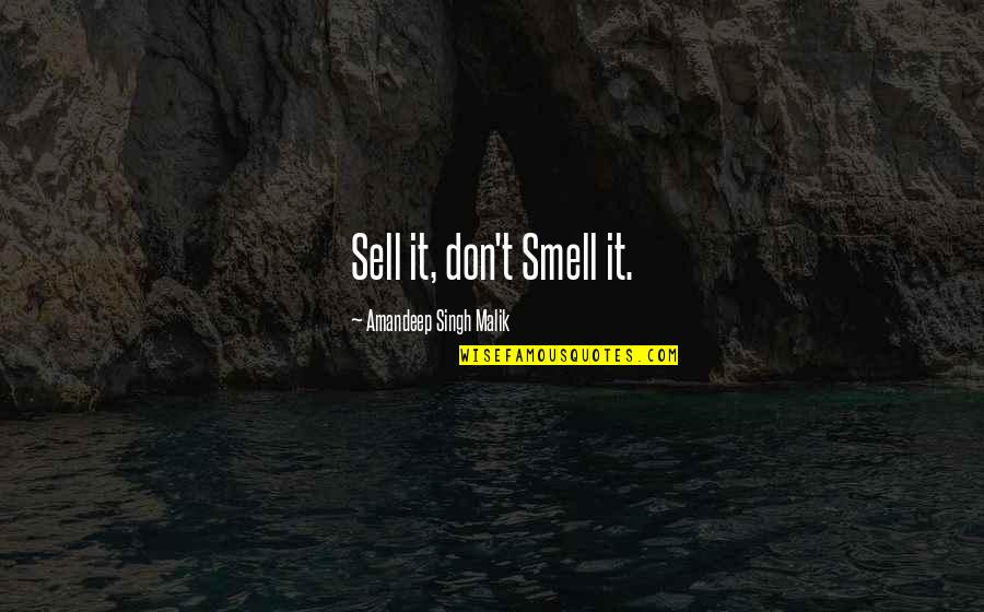 My Daddy Told Me Quotes By Amandeep Singh Malik: Sell it, don't Smell it.
