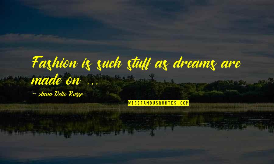 My Daddy Told Me Quotes By Anna Dello Russo: Fashion is such stuff as dreams are made