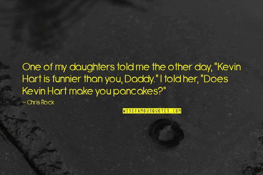My Daddy Told Me Quotes By Chris Rock: One of my daughters told me the other
