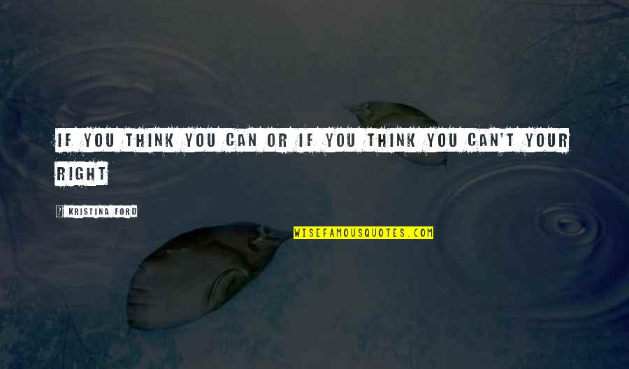 My Daddy Told Me Quotes By Kristina Ford: If you think you can or if you