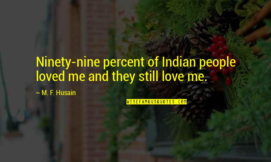 My Daddy Told Me Quotes By M. F. Husain: Ninety-nine percent of Indian people loved me and