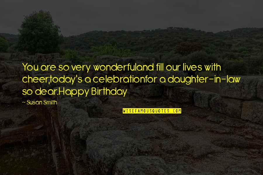 My Dear Daughter Quotes By Susan Smith: You are so very wonderfuland fill our lives