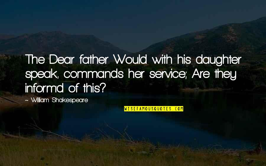 My Dear Daughter Quotes By William Shakespeare: The Dear father Would with his daughter speak,