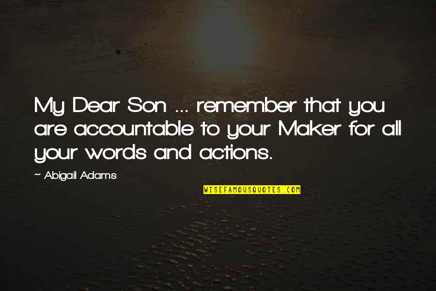 My Dear Son Quotes By Abigail Adams: My Dear Son ... remember that you are