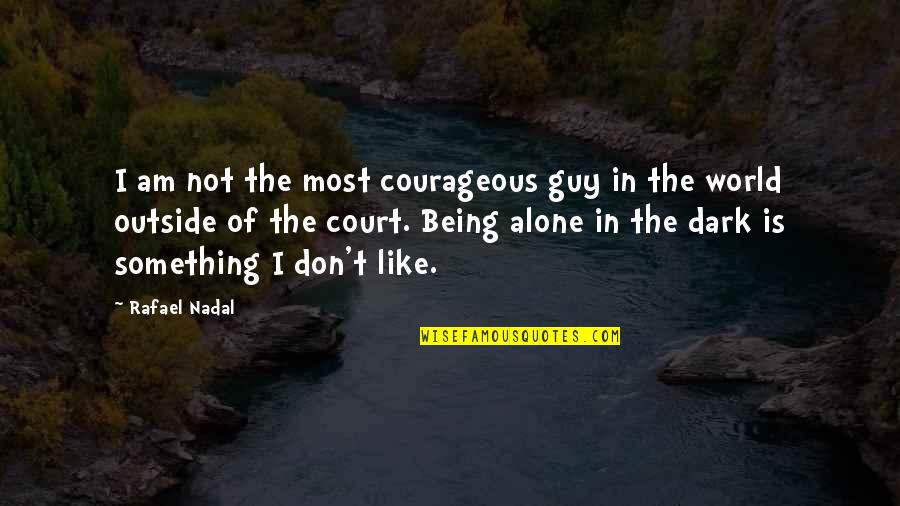 My Dear Son Quotes By Rafael Nadal: I am not the most courageous guy in
