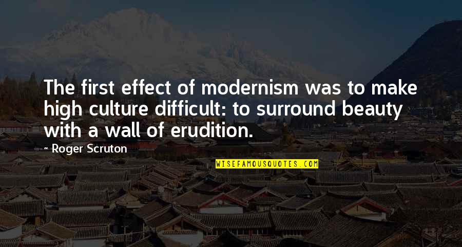 My Dear Son Quotes By Roger Scruton: The first effect of modernism was to make