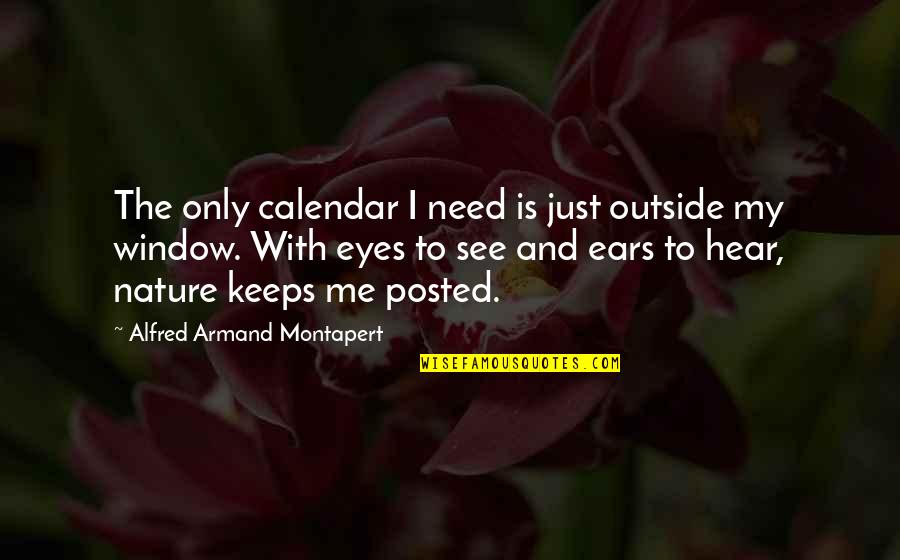 My Ears Quotes By Alfred Armand Montapert: The only calendar I need is just outside