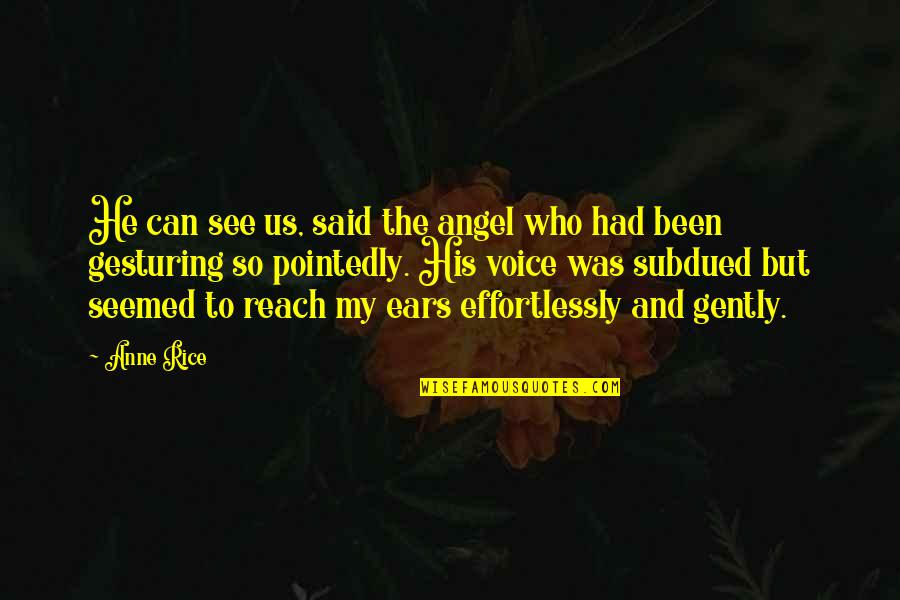 My Ears Quotes By Anne Rice: He can see us, said the angel who