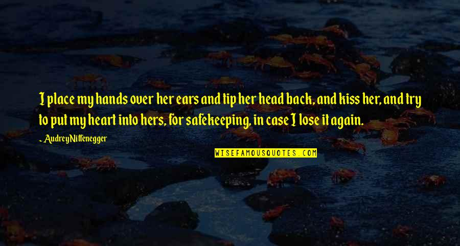 My Ears Quotes By Audrey Niffenegger: I place my hands over her ears and