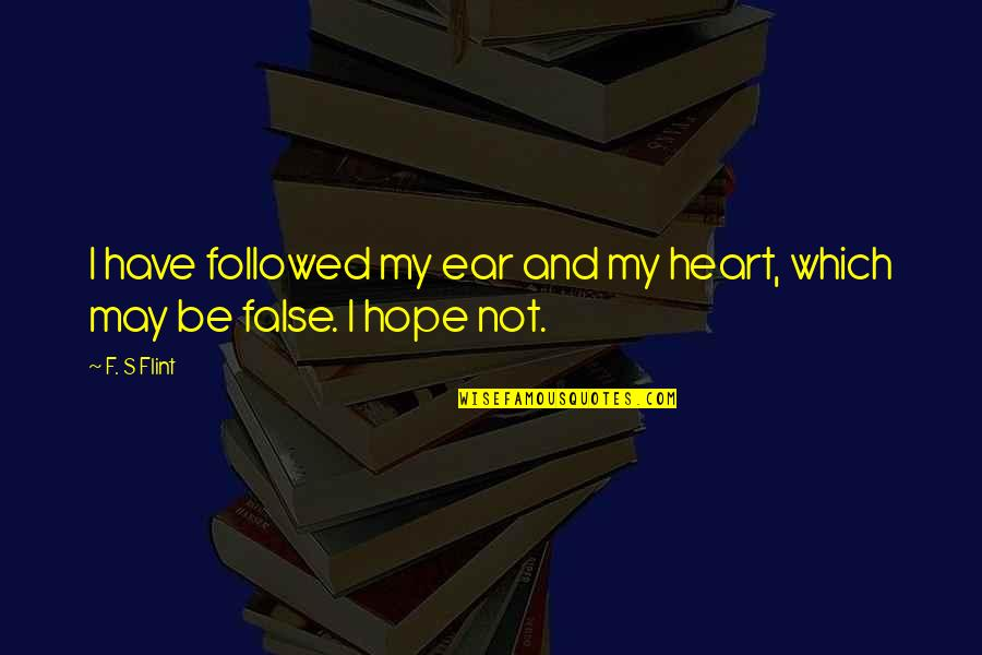 My Ears Quotes By F. S Flint: I have followed my ear and my heart,