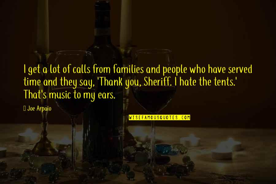 My Ears Quotes By Joe Arpaio: I get a lot of calls from families