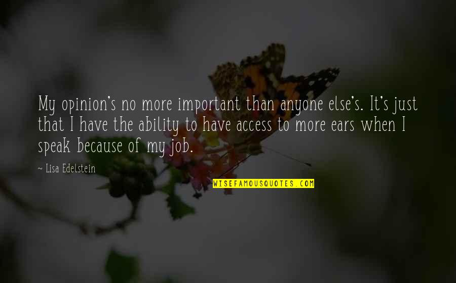 My Ears Quotes By Lisa Edelstein: My opinion's no more important than anyone else's.