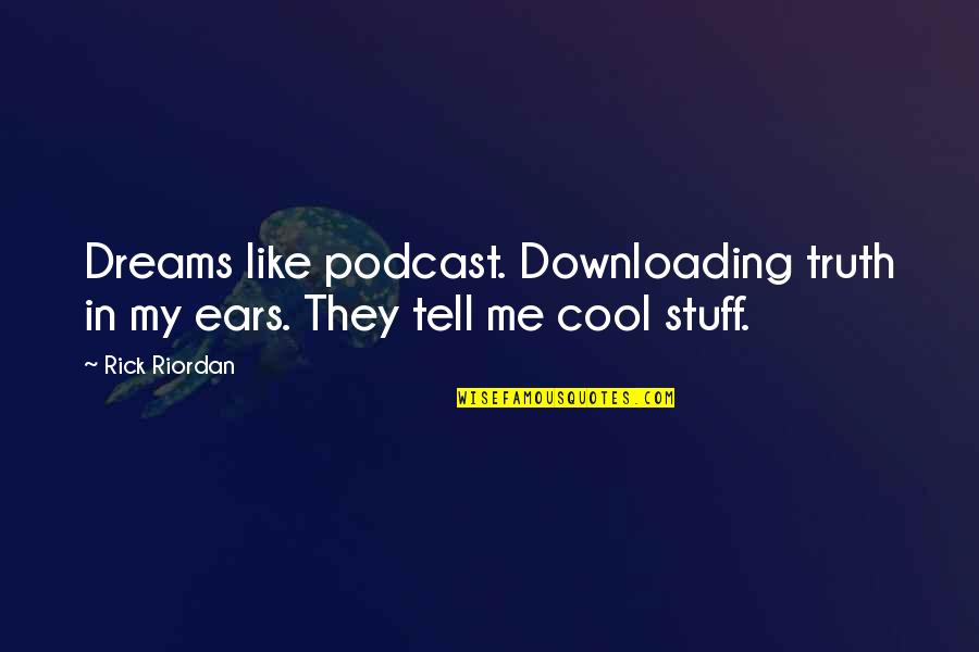 My Ears Quotes By Rick Riordan: Dreams like podcast. Downloading truth in my ears.