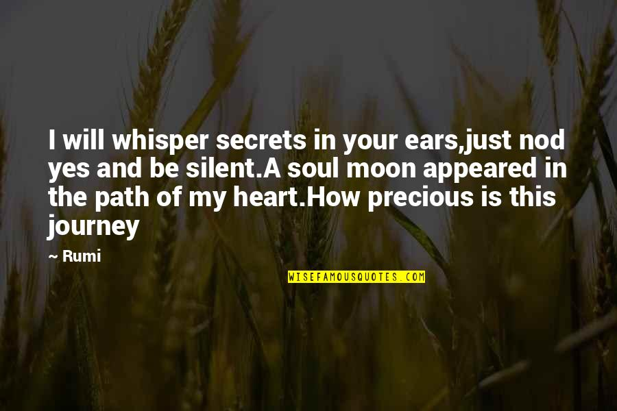 My Ears Quotes By Rumi: I will whisper secrets in your ears,just nod