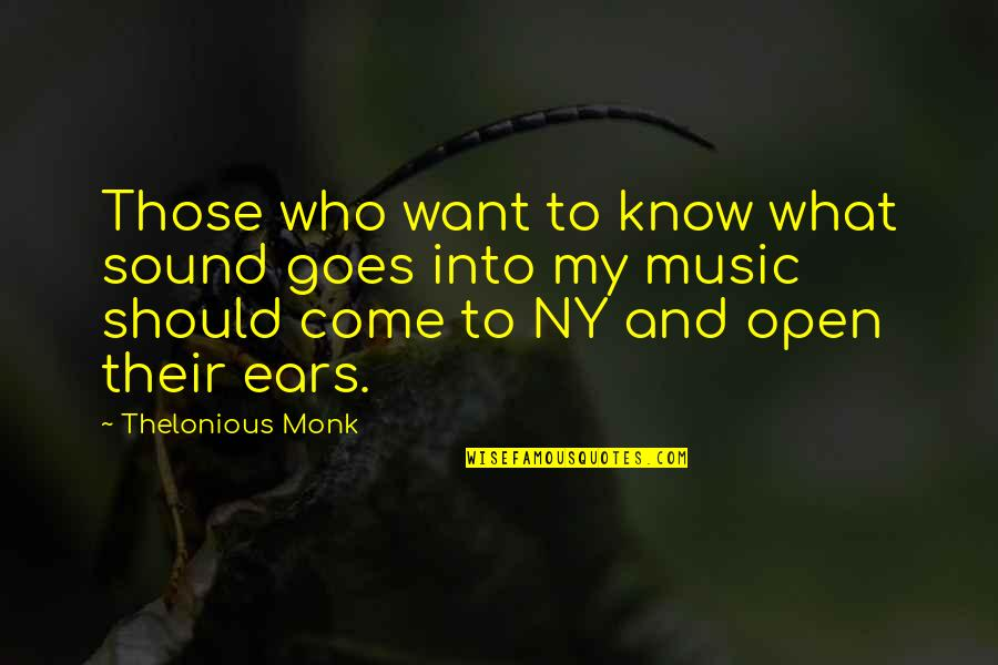 My Ears Quotes By Thelonious Monk: Those who want to know what sound goes