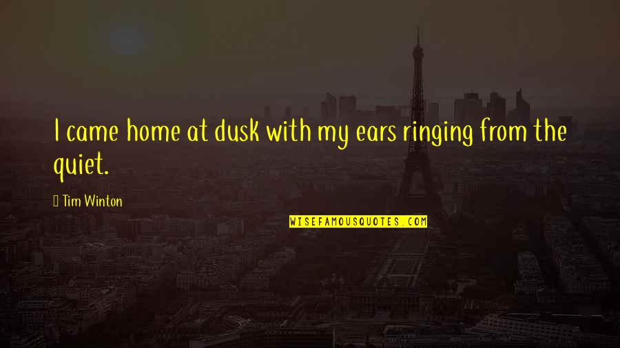 My Ears Quotes By Tim Winton: I came home at dusk with my ears