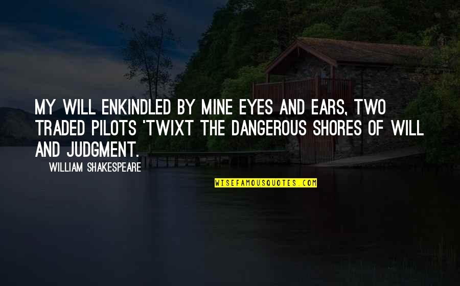 My Ears Quotes By William Shakespeare: My will enkindled by mine eyes and ears,