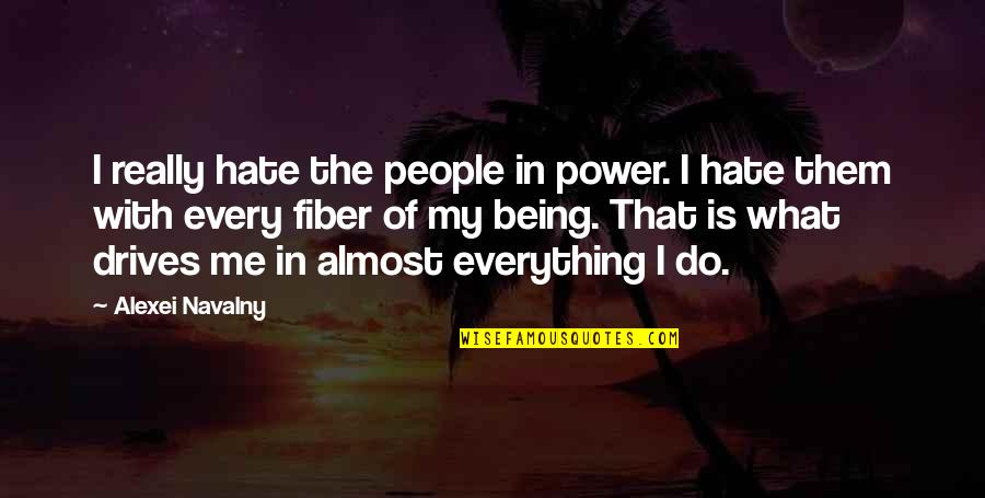 My Everything Quotes By Alexei Navalny: I really hate the people in power. I