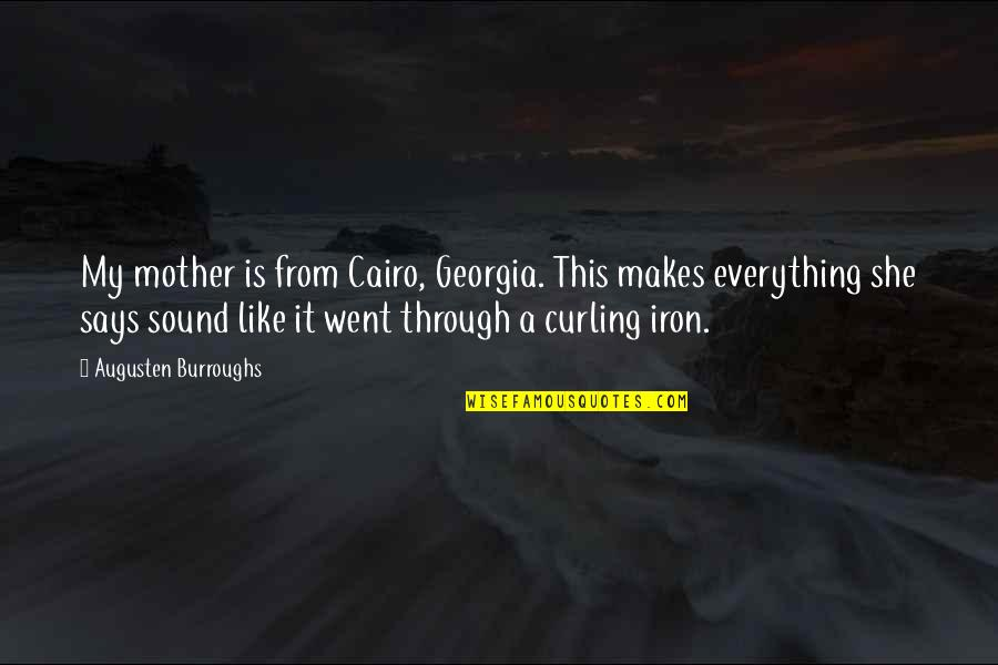 My Everything Quotes By Augusten Burroughs: My mother is from Cairo, Georgia. This makes
